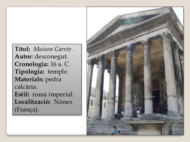 Títol: Maison Carrée .  Autor: desconegut.  Cronologia: 16 a. C.  Tipologia: temple.  Materials: pedra  calcària.  Estil: ...
