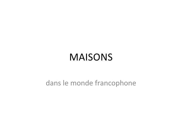 MAISONS dans le monde francophone