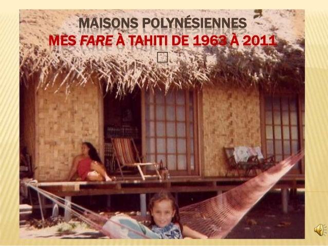 MAISONS POLYNÉSIENNESMES FARE À TAHITI DE 1963 À 2011•