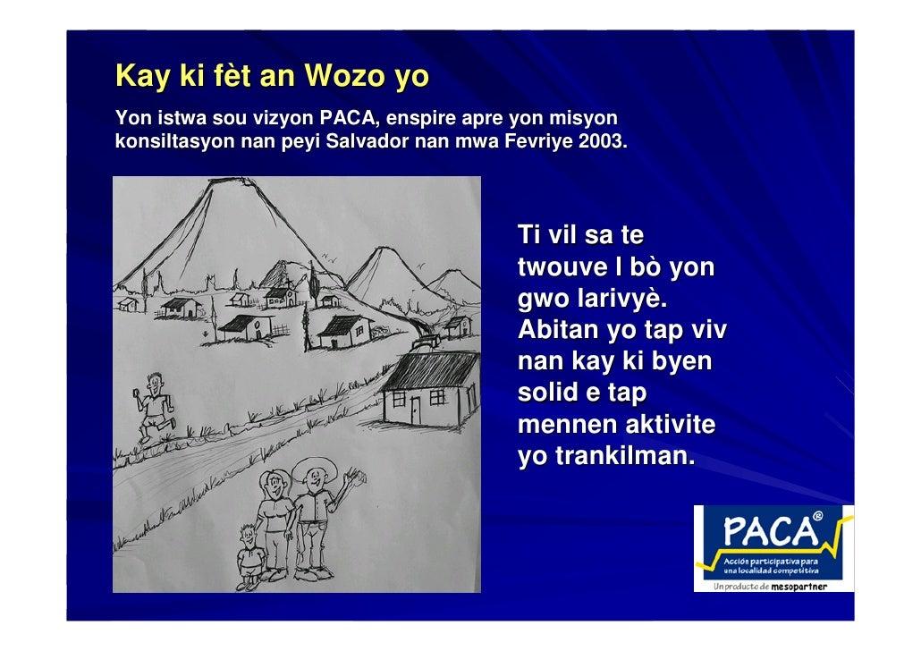 Kay ki fèt an Wozo yo Yon istwa sou vizyon PACA, enspire apre yon misyon konsiltasyon nan peyi Salvador nan mwa Fevriye 20...