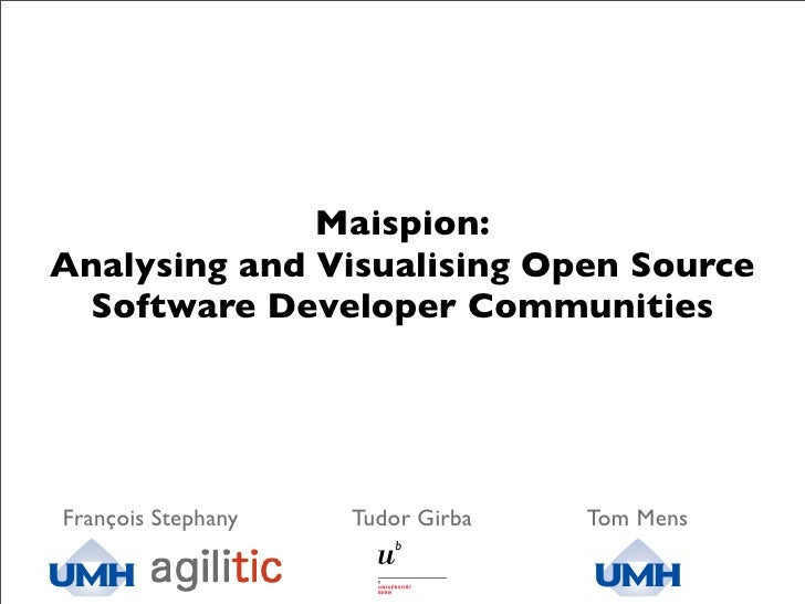 Maispion: Analysing and Visualising Open Source  Software Developer Communities     François Stephany   Tudor Girba   Tom ...