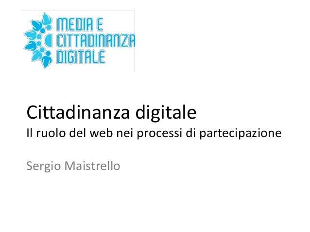 Cittadinanza digitale Il ruolo del web nei processi di partecipazione Sergio Maistrello