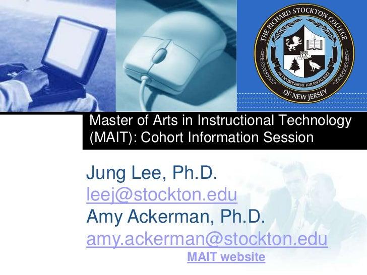 Master of Arts in Instructional Technology (MAIT): Cohort Information Session<br />Jung Lee, Ph.D.<br />leej@stockton.edu<...