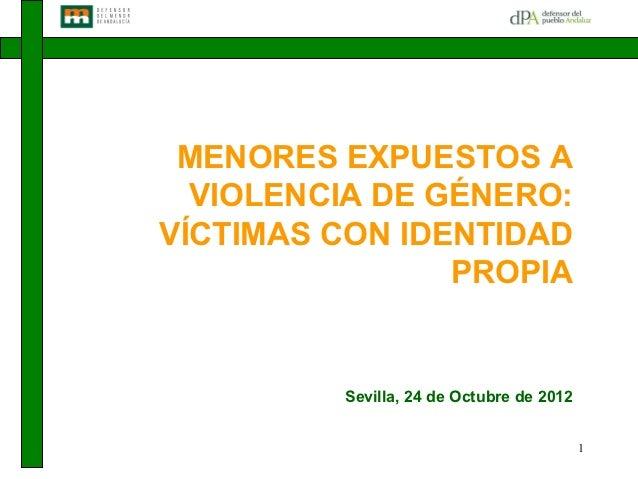 MENORES EXPUESTOS A  VIOLENCIA DE GÉNERO:VÍCTIMAS CON IDENTIDAD                PROPIA         Sevilla, 24 de Octubre de 20...
