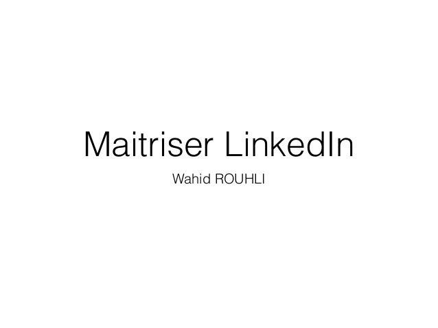 Maitriser LinkedIn Wahid ROUHLI