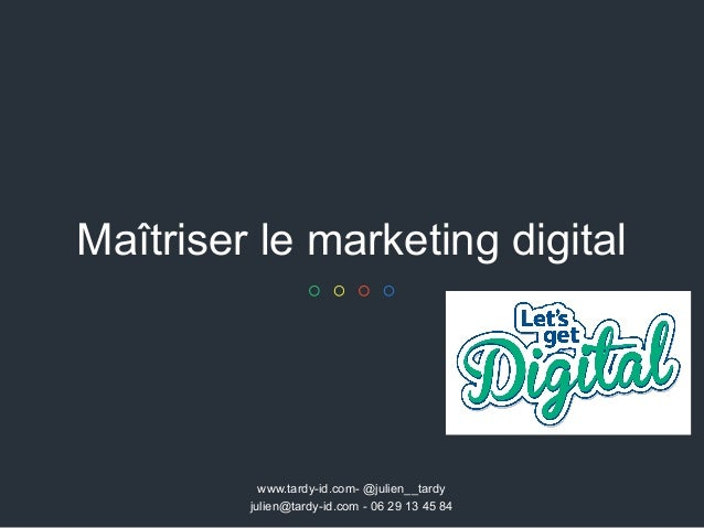 Maîtriser le marketing digital www.tardy-id.com- @julien__tardy julien@tardy-id.com - 06 29 13 45 84