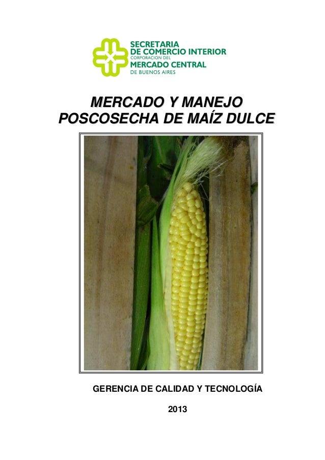Mercado y Manejo Poscosecha de Maíz Dulce Gerencia de Calidad y Tecnología - CMCBA. 0 MMEERRCCAADDOO YY MMAANNEEJJOO PPOOS...