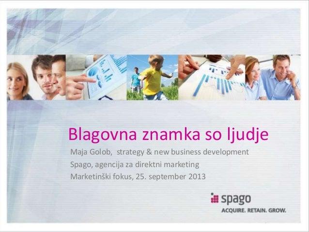 Blagovna znamka so ljudje Maja Golob, strategy & new business development Spago, agencija za direktni marketing Marketinšk...