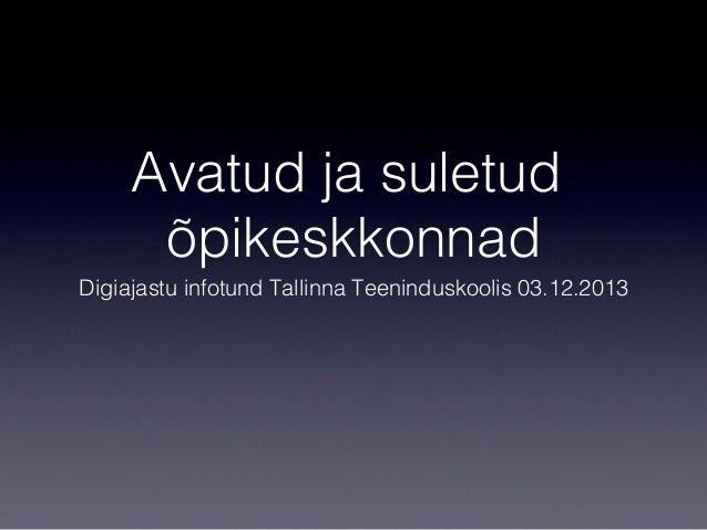 Avatud ja suletud õpikeskkonnad Digiajastu infotund Tallinna Teeninduskoolis 03.12.2013