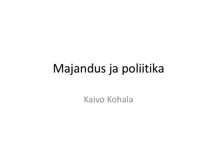 Majandus ja poliitika     Kaivo Kohala