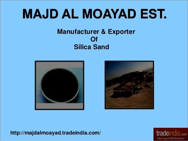 Manufacturer & Exporter Of Silica Sand MAJD AL MOAYAD EST. http://majdalmoayad.tradeindia.com/