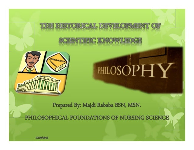 Prepared By: Majdi Rababa BSN, MSN. PHILOSOPHICAL FOUNDATIONS OF NURSING SCIENCE 10/30/2013