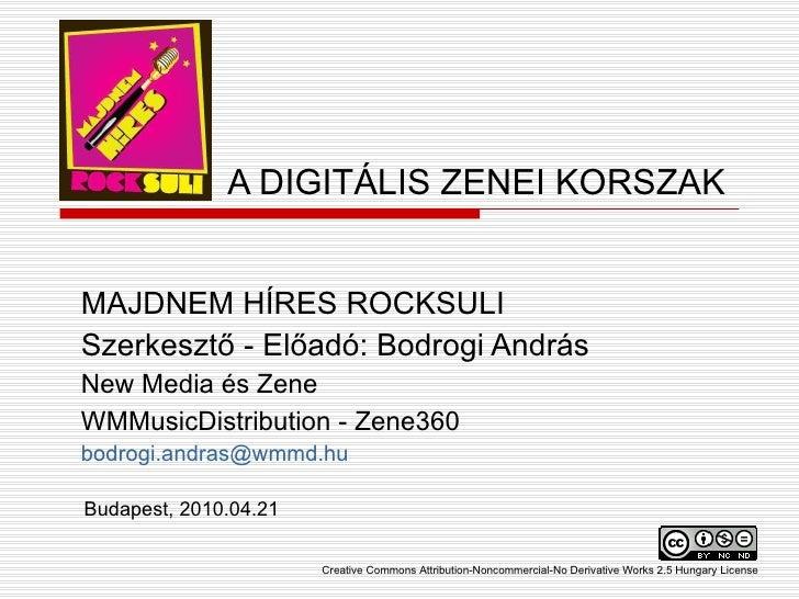 A DIGITÁLIS ZENEI KORSZAK MAJDNEM HÍRES ROCKSULI Szerkesztő - Előadó: Bodrogi András  New Media és Zene WMMusicDistributio...