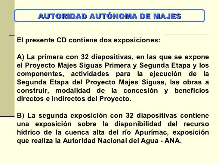 AUTORIDAD AUTÓNOMA DE MAJES El presente CD contiene dos exposiciones: A) La primera con 32 diapositivas, en las que se exp...