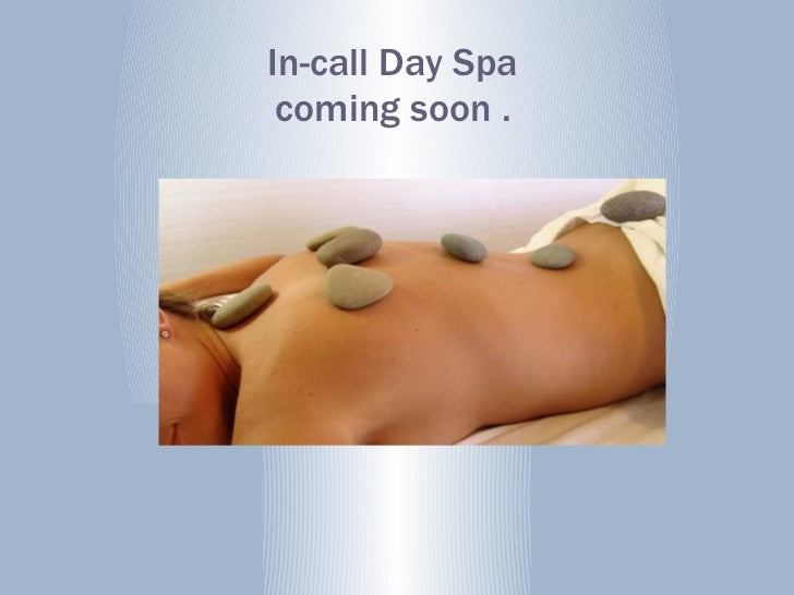 In-call Day Spa coming soon .