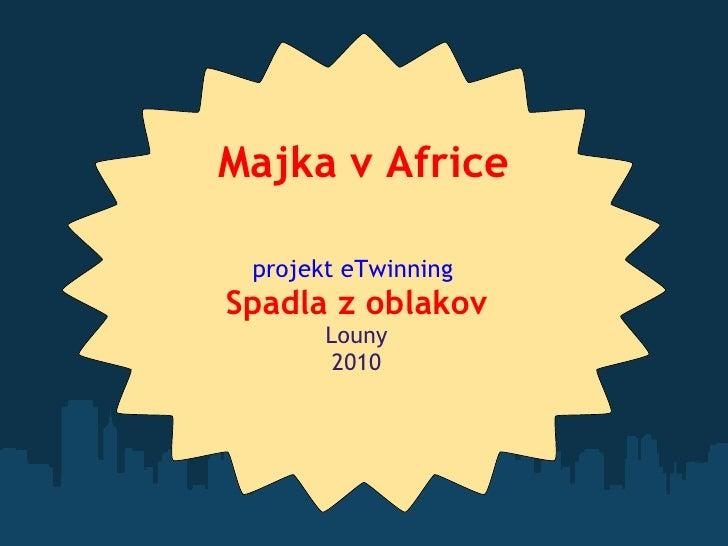 Majka   v Africe projekt eTwinning  Spadla z oblakov Louny 2010