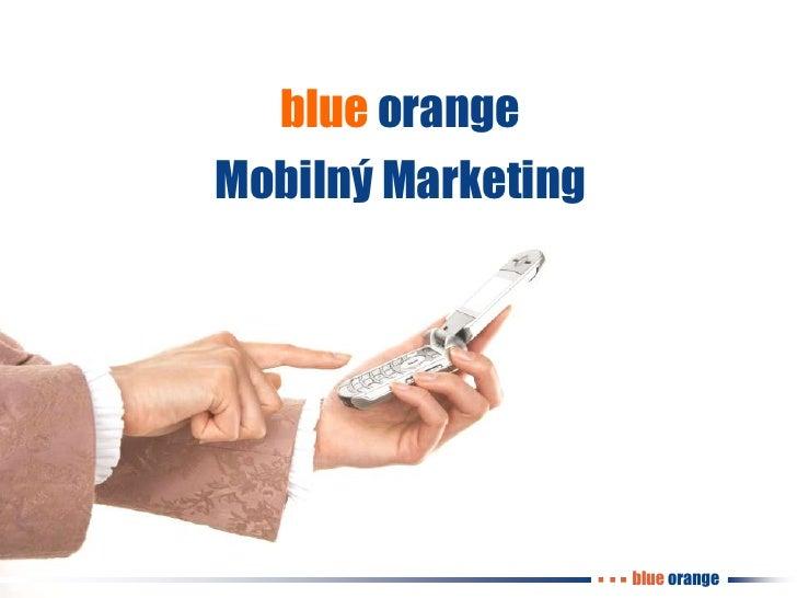 blueorange<br />blue orange<br />Mobilný Marketing<br />