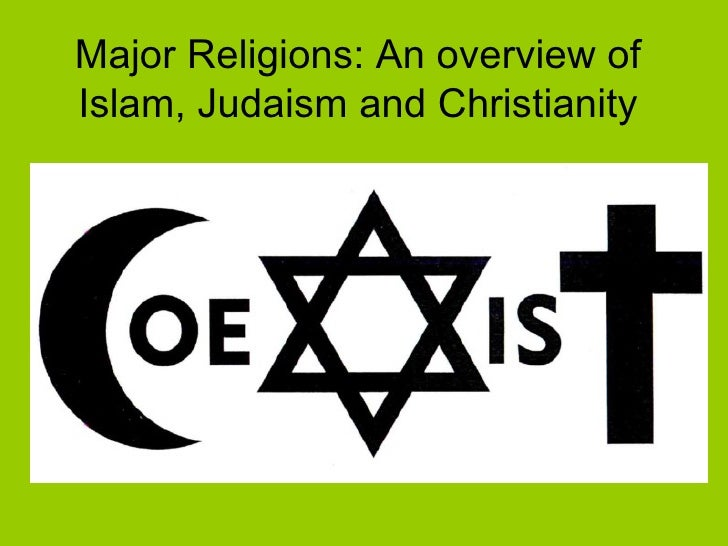 Major Religions: An overview of Islam, Judaism and Christianity