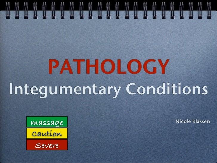 PATHOLOGYIntegumentary Conditions  massage           Nicole Klassen  Caution   Severe