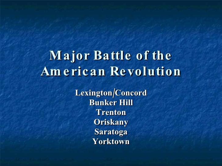 Major Battle of the American Revolution Lexington/Concord Bunker Hill Trenton Oriskany Saratoga Yorktown