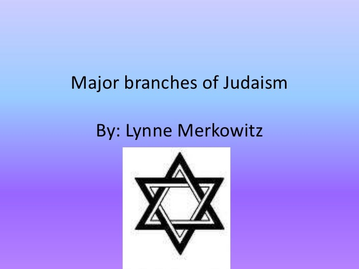 Major branches of JudaismBy: Lynne Merkowitz<br />