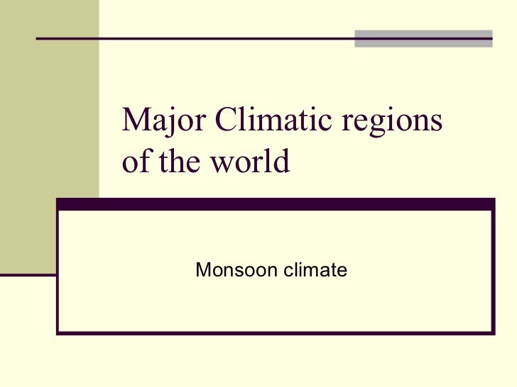 Major Climatic regions of the world Monsoon climate
