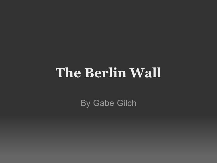 The Berlin Wall By Gabe Gilch