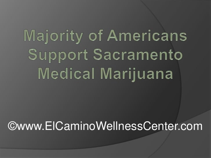 Majority of Americans Support Sacramento Medical Marijuana<br />©www.ElCaminoWellnessCenter.com<br />