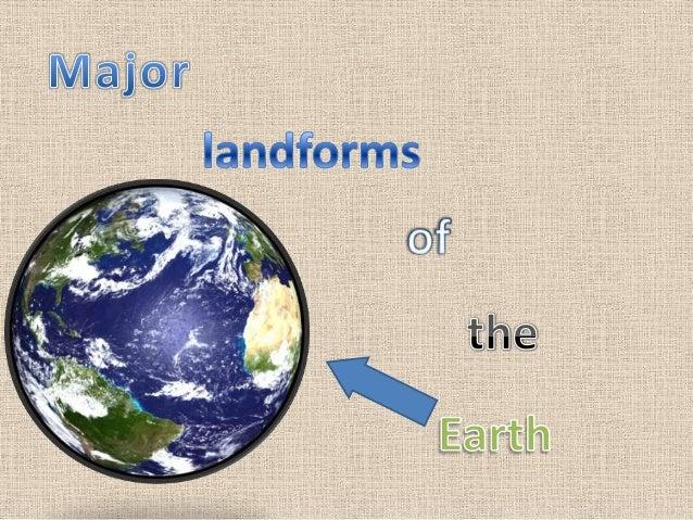 LandformsNatural features of the landscape , naturalPhsical features of the Earth's surface     The 5 MAIN Landforms are: ...