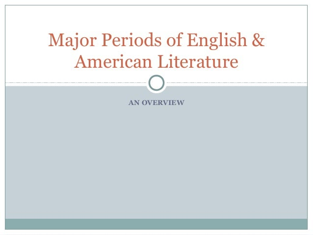 Major Periods of English &  American Literature         AN OVERVIEW