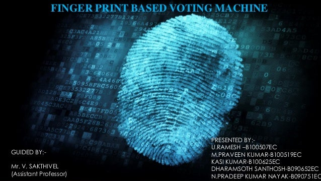 finger print based voting machine The main aim of the proposed project is to provide easy access to make vote in the voting machine with the help of fingerprint and to improve the security.