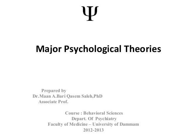 Major Psychological Theories Prepared by Dr.Maan A.Bari Qasem Saleh,PhD Associate Prof. Course : Behavioral Sciences Depar...