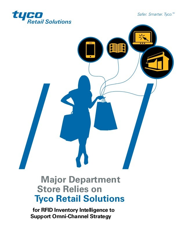 Major DepartmentStore Relies onTyco Retail Solutionsfor RFID Inventory Intelligence toSupport Omni-Channel StrategySafer. ...