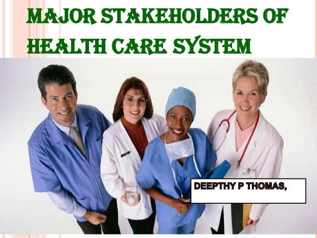 MAJOR STAKEHOLDERS OF HEALTH CARE SYSTEM