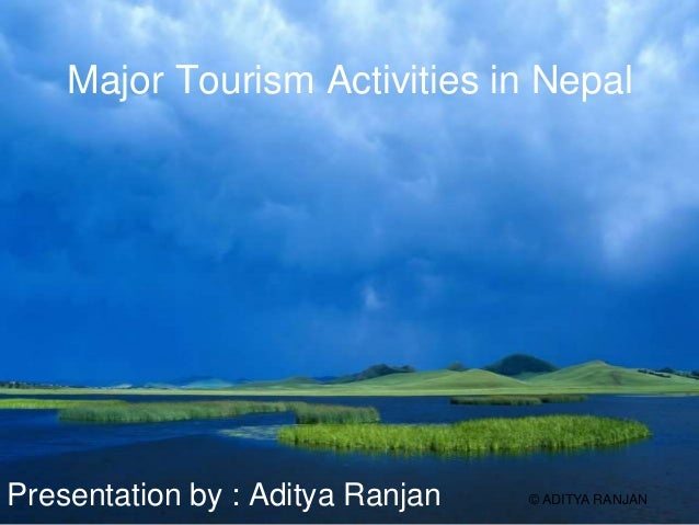 Major Tourism Activities in Nepal  Presentation by : Aditya Ranjan  © ADITYA RANJAN