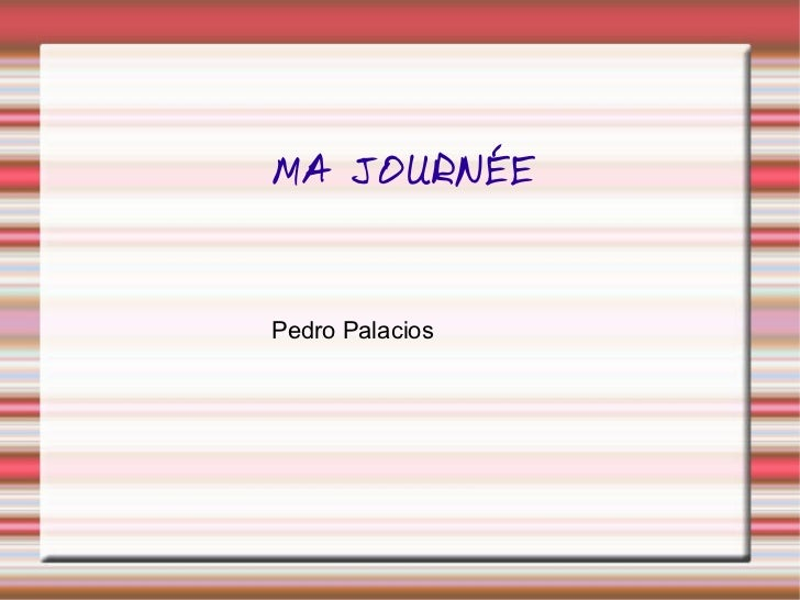MA JOURNÉE Pedro Palacios