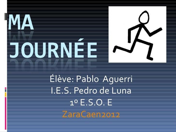 Élève: Pablo AguerriI.E.S. Pedro de Luna     1º E.S.O. E   ZaraCaen2012