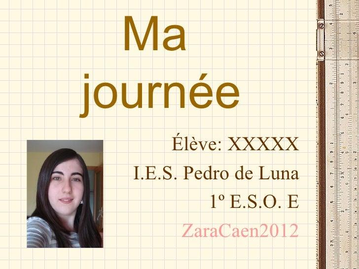 Majournée       Élève: XXXXX  I.E.S. Pedro de Luna            1º E.S.O. E         ZaraCaen2012