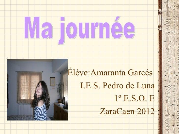Élève:Amaranta Garcés   I.E.S. Pedro de Luna             1º E.S.O. E         ZaraCaen 2012