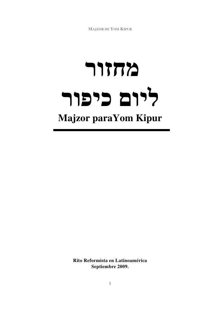 MAJZOR DE YOM KIPUR             ¯Majzor paraYom Kipur  Rito Reformista en Latinoamérica          Septiembre 2009.         ...