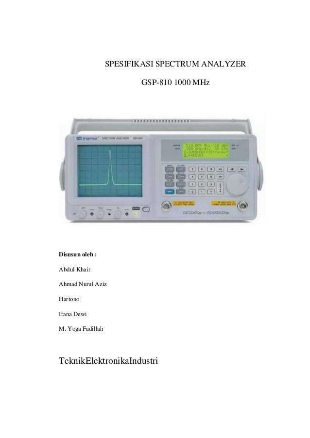 SPESIFIKASI SPECTRUM ANALYZER GSP-810 1000 MHz  Disusun oleh : Abdul Khair Ahmad Nurul Aziz Hartono Irana Dewi M. Yoga Fad...