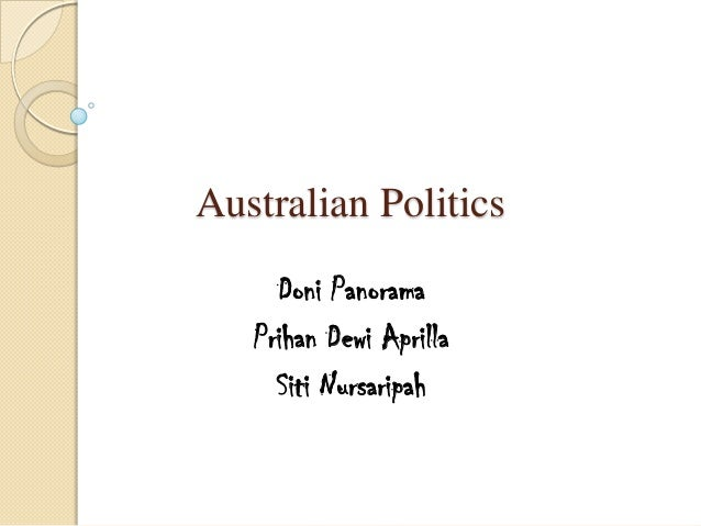 Australian Politics Doni Panorama Prihan Dewi Aprilla Siti Nursaripah