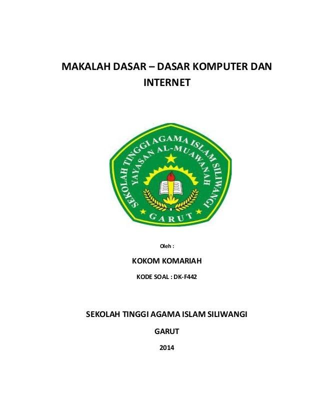 MAKALAH DASAR – DASAR KOMPUTER DAN INTERNET  Oleh :  KOKOM KOMARIAH KODE SOAL : DK-F442  SEKOLAH TINGGI AGAMA ISLAM SILIWA...