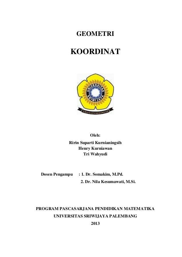 GEOMETRI  KOORDINAT  Oleh: Ririn Suparti Kurnianingsih Henry Kurniawan Tri Wahyudi  Dosen Pengampu  : 1. Dr. Somakim, M.Pd...