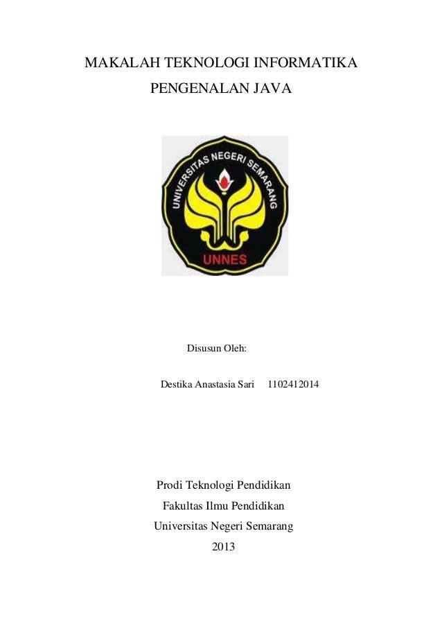 MAKALAH TEKNOLOGI INFORMATIKA PENGENALAN JAVA  Disusun Oleh:  Destika Anastasia Sari  1102412014  Prodi Teknologi Pendidik...