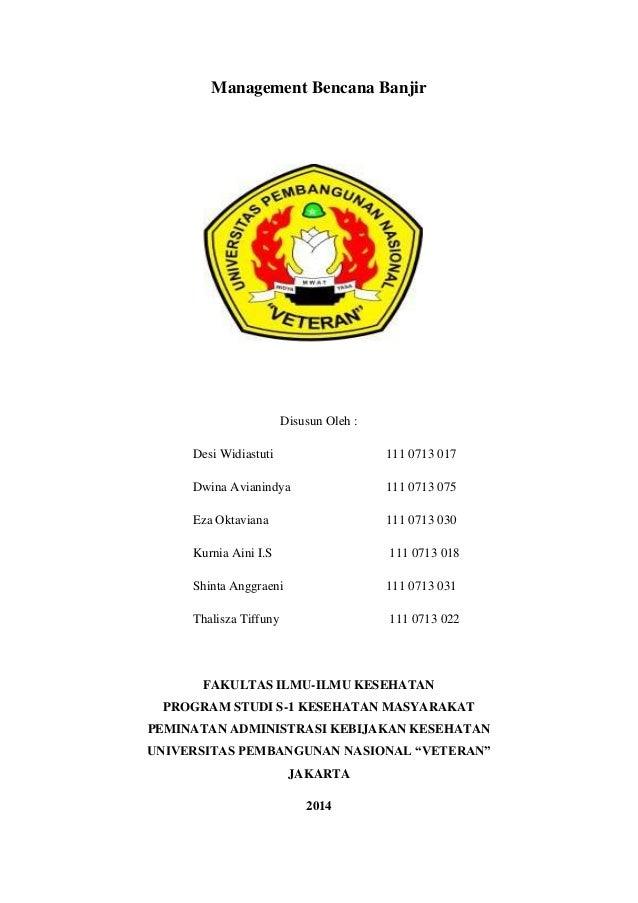 Management Bencana Banjir  Disusun Oleh : Desi Widiastuti  111 0713 017  Dwina Avianindya  111 0713 075  Eza Oktaviana  11...