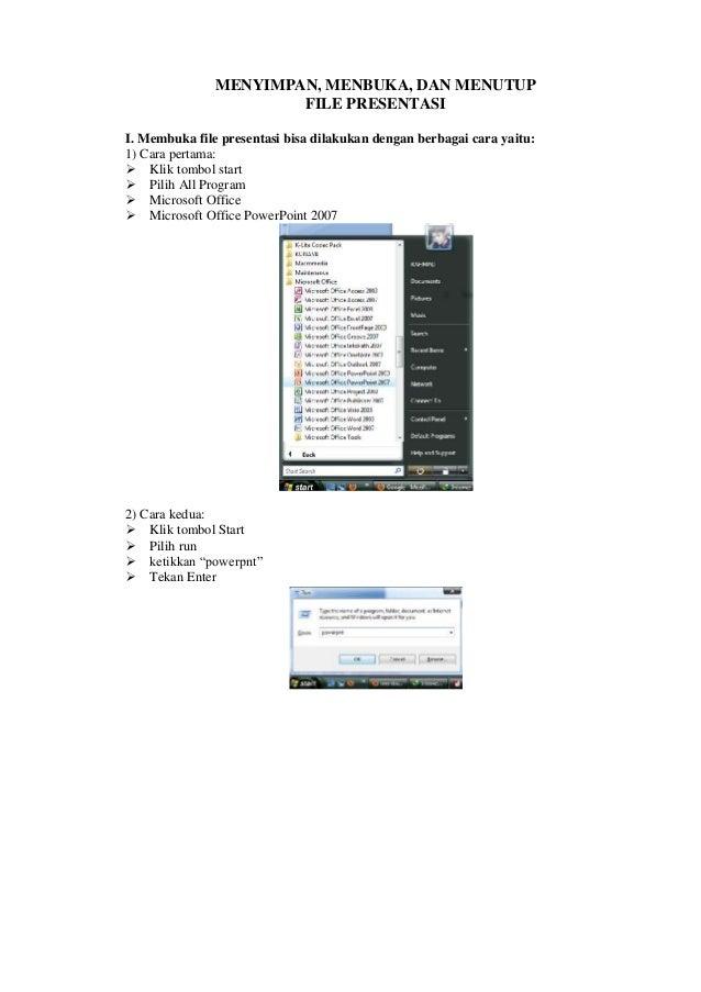 MENYIMPAN, MENBUKA, DAN MENUTUP FILE PRESENTASI I. Membuka file presentasi bisa dilakukan dengan berbagai cara yaitu: 1) C...