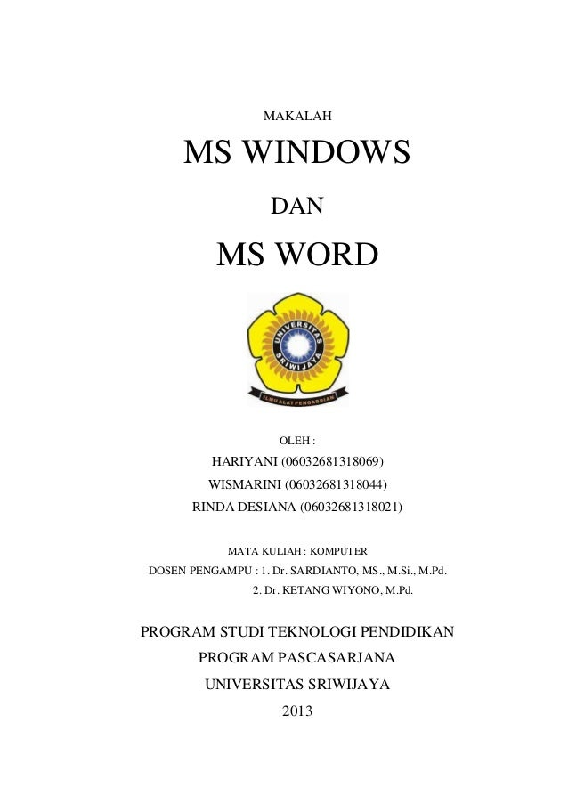 MAKALAH MS WINDOWS DAN MS WORD OLEH : HARIYANI (06032681318069) WISMARINI (06032681318044) RINDA DESIANA (06032681318021) ...