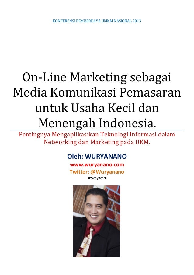KONFERENSI PEMBERDAYA UMKM NASIONAL 2013On-Line Marketing sebagaiMedia Komunikasi Pemasaranuntuk Usaha Kecil danMenengah I...
