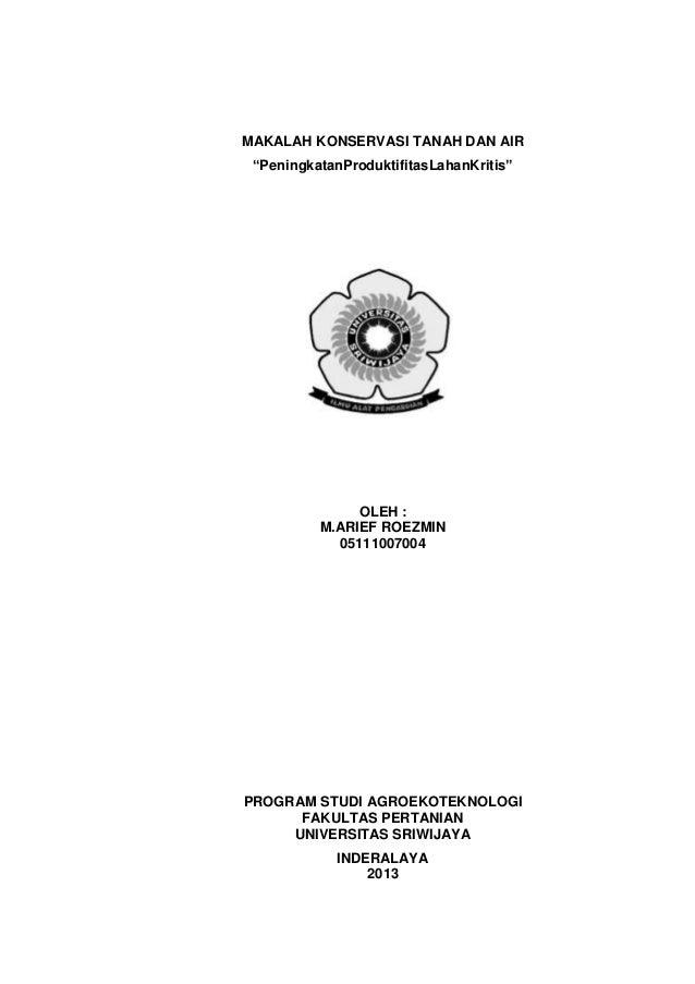 """MAKALAH KONSERVASI TANAH DAN AIR """"PeningkatanProduktifitasLahanKritis""""  OLEH : M.ARIEF ROEZMIN 05111007004  PROGRAM STUDI ..."""